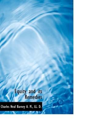 Equity and Its Remedies (Hardcover): Charles Neal Barney
