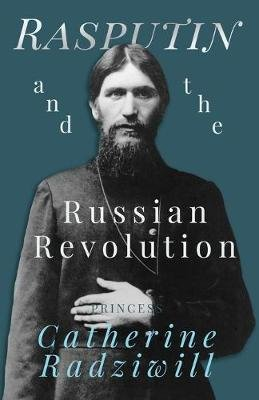 Rasputin and the Russian Revolution (Paperback): Catherine Radziwill