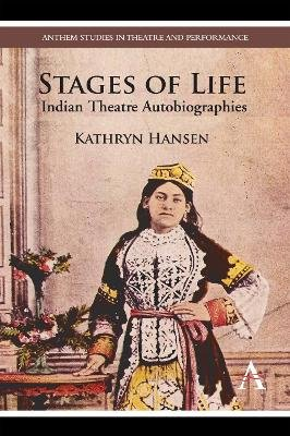 Stages of Life - Indian Theatre Autobiographies (Electronic book text): Kathryn Hansen