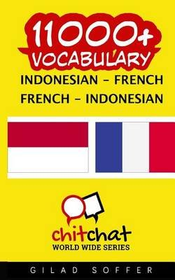 11000+ Indonesian - French French - Indonesian Vocabulary (Indonesian, Paperback): Gilad Soffer