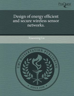Design of Energy Efficient and Secure Wireless Sensor Networks (Paperback): Xiaoming Lu