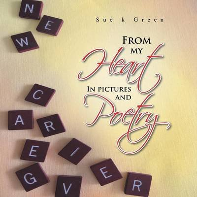 From My Heart - In Pictures and Poetry (Paperback): Sue K. Green