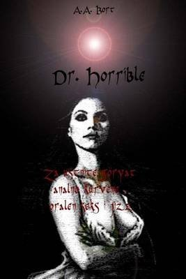 Dr. Horrible Za Ustnite Goryat Analno Kurvene, Oralen Seks I Jizz (Bulgarian, Paperback): A. a. Bort
