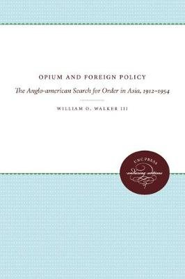 Opium and Foreign Policy - The Anglo-American Search for Order in Asia, 1912-1954 (Paperback, 1st New edition): William O....