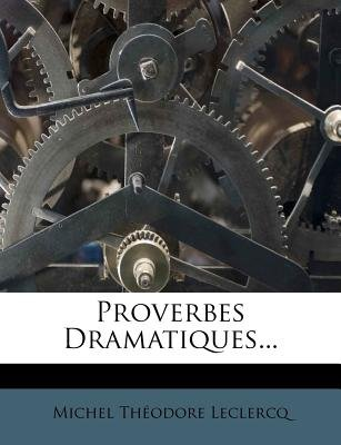 Proverbes Dramatiques... (French, Paperback): Michel Th Leclercq