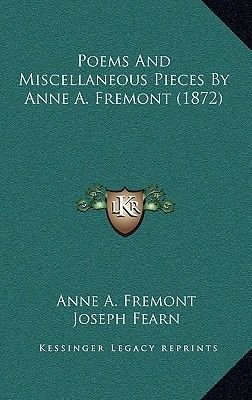 Poems and Miscellaneous Pieces by Anne A. Fremont (1872) (Paperback): Anne A Fremont