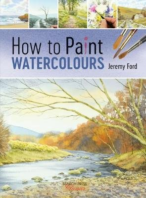 How to Paint Watercolours (Paperback): Jeremy Ford