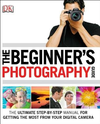The Beginner's Photography Guide (Paperback, annotated edition): Chris Gatcum