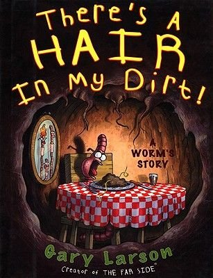 There's a Hair in My Dirt! - A Worm's Story (Hardcover, Bound for Schools & Libraries ed.): Gary Larson