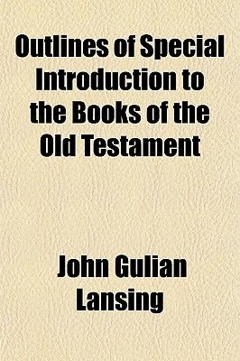 Outlines of Special Introduction to the Books of the Old Testament (Paperback): John Gulian Lansing