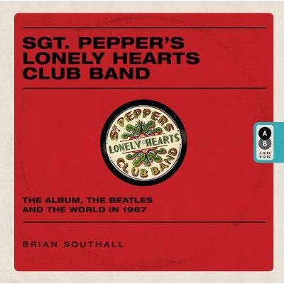 Sgt Pepper's Lonely Hearts Club Band (Hardcover): Brian Southall