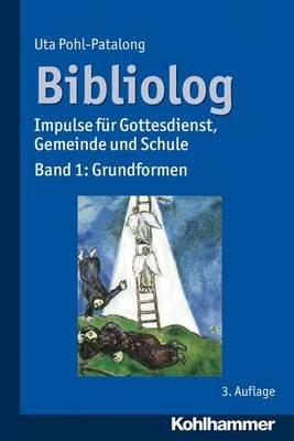 Bibliolog - Impulse Fur Gottesdienst, Gemeinde Und Schule. Band 1: Grundformen (German, Paperback, 3rd ed.): Uta Pohl-Patalong