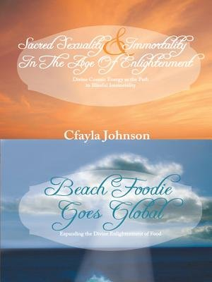Sacred Sexuality and Immortality in the Age of Enlightenment and Beach Foodie Goes Global (Electronic book text): Cfayla Johnson