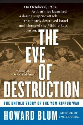 The Eve of Destruction - The Untold Story of the Yom Kippur War (Electronic book text): Howard Blum