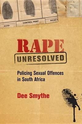 Rape Unresolved - Policing Sexual Offences in South Africa (Electronic book text): Dee Smythe