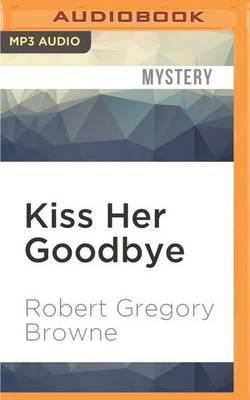 Kiss Her Goodbye - A Thriller (MP3 format, CD): Robert Gregory Browne
