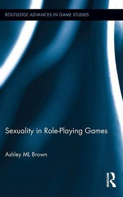 Sexuality in Role-Playing Games (Hardcover): Ashley ML Brown