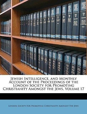 Jewish Intelligence, and Monthly Account of the Proceedings of the London Society for Promoting Christianity Amongst the Jews,...