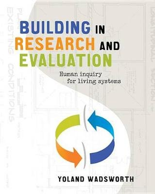 Building In Research and Evaluation - Human Inquiry for Living Systems (Electronic book text): Yoland Wadsworth