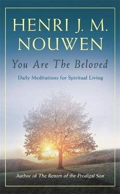 You are the Beloved - Daily Meditations for Spiritual Living (Paperback): Henri J.M. Nouwen