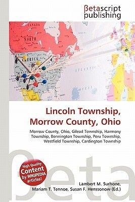 Lincoln Township, Morrow County, Ohio (Paperback): Lambert M. Surhone, Mariam T. Tennoe, Susan F. Henssonow