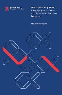 Why Agree? Why Move? - Unifying Agreement-Based and Discourse-Configurational Languages (Paperback): Shigeru Miyagawa