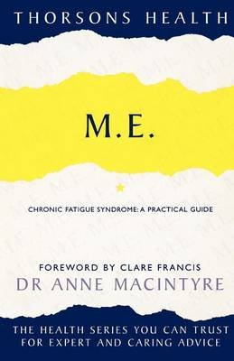 M.E. - Chronic Fatigue Syndrome: A Practical Guide (Paperback): Anne MacIntyre