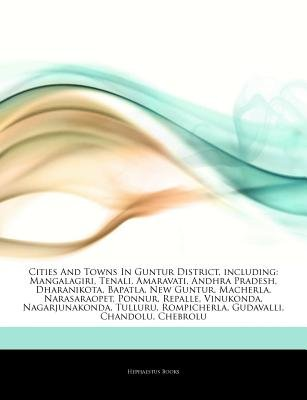 Articles on Cities and Towns in Guntur District, Including - Mangalagiri, Tenali, Amaravati, Andhra Pradesh, Dharanikota,...