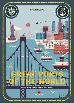 Great Ports of the World - From New York to Hong Kong (Hardcover): Mia Cassany