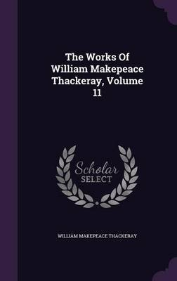 The Works of William Makepeace Thackeray, Volume 11 (Hardcover): William Makepeace Thackeray
