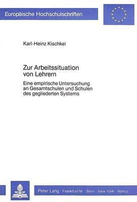 Zur Arbeitssituation Von Lehrern - Eine Empirische Untersuchung an Gesamtschulen Und Schulen Des Gegliederten Systems (German,...