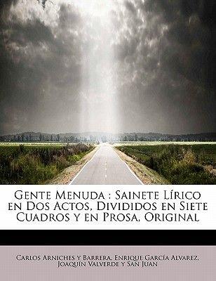Gente Menuda - Sainete L Rico En DOS Actos, Divididos En Siete Cuadros y En Prosa, Original (English, Spanish, Paperback):...