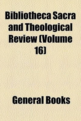 Bibliotheca Sacra and Theological Review (Volume 16) (Paperback): Books Group