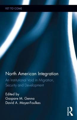 North American Integration: An Institutional Void in Migration, Security and Development: An Institutional Void in Migration,...