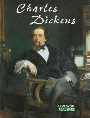 Livewire Real Lives: Charles Dickens - Real Lives; Dickens (Paperback): Sandra Woodcock, Peter Leigh