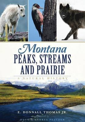 Montana Peaks, Streams and Prairie: - A Natural History (Paperback): E. Donnall Thomas Jr