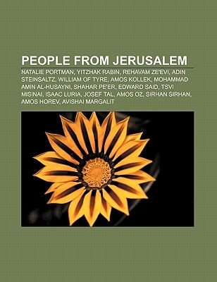 People from Jerusalem - Natalie Portman, Yitzhak Rabin, Rehavam Ze'evi, Adin Steinsaltz, William of Tyre, Amos Kollek,...