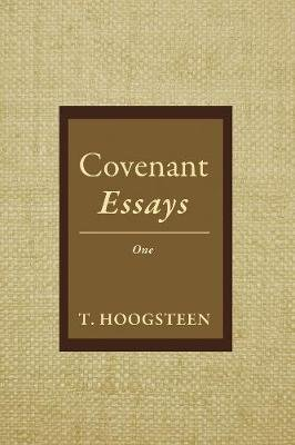 Covenant Essays (Paperback): T Hoogsteen