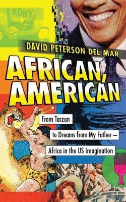 African, American - From Tarzan to Dreams from My Father - Africa in the US Imagination (Electronic book text, 1st edition):...