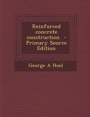Reinforced Concrete Construction (Paperback, Primary Source): George A. Hool