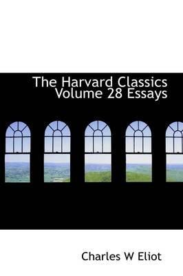 The Harvard Classics Volume 28 Essays (Hardcover): Charles W. Eliot