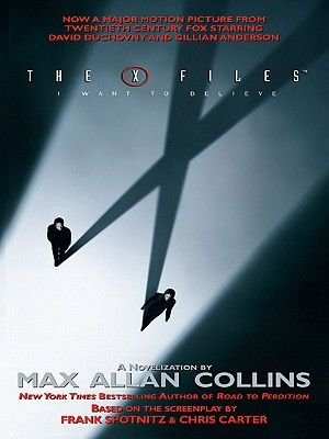 The X-Files: I Want to Believe (Electronic book text): Max Allan Collins, Frank Spotnitz, Chris Carter