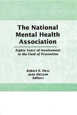 The National Mental Health Association - Eighty Years of Involvement in the Field of Prevention (Electronic book text): Robert...