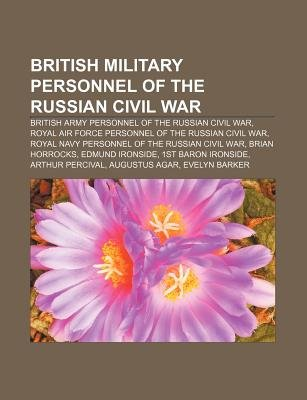 British Military Personnel of the Russian Civil War - British Army Personnel of the Russian Civil War (Paperback): Source...