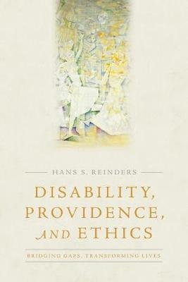Disability, Providence, and Ethics - Bridging Gaps, Transforming Lives (Hardcover): Hans S. Reinders