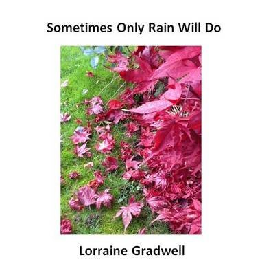 Sometimes Only Rain Will Do (Paperback): Lorraine Gradwell