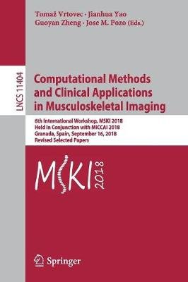 Computational Methods and Clinical Applications in Musculoskeletal Imaging - 6th International Workshop, MSKI 2018, Held in...