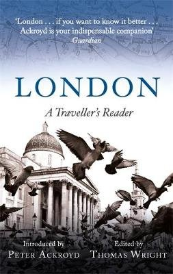 London: A Traveller's Reader (Paperback): Peter Ackroyd, Thomas Wright