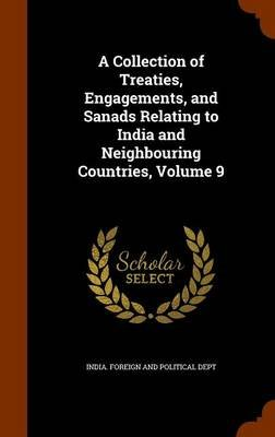 A Collection of Treaties, Engagements, and Sanads Relating to India and Neighbouring Countries, Volume 9 (Hardcover): India...