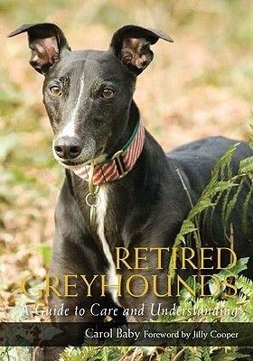 Retired Greyhounds - A Guide to Care and Understanding (Paperback): Carol Baby